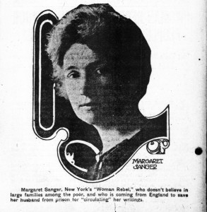 """Margaret Sanger, New York's """"Woman Rebel,"""" who doesn't believe in large families among the poor, and who is coming from England to save her husband from prison for """"circulating"""" her writings."""